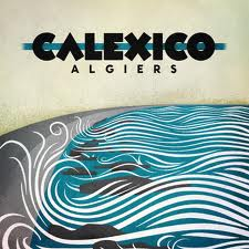 calexico - algiers